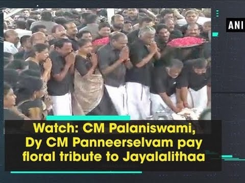 Watch: CM Palaniswami, Dy CM Panneerselvam pay floral tribute to Jayalalithaa - ANI News
