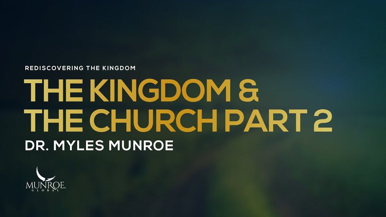 The Kingdom and The Church Part 2 | Dr. Myles Munroe