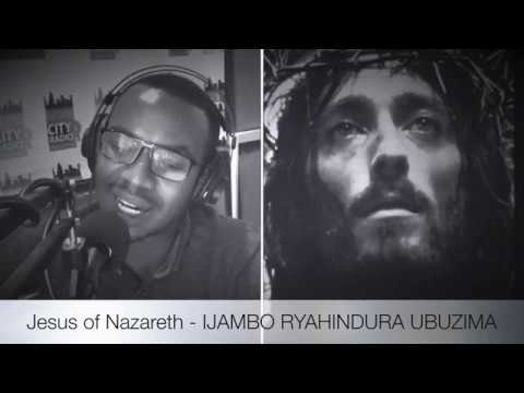 Download Jesus of Nazareth - IJAMBO RYAHINDURA UBUZIMA EP100