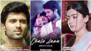 Chale Aana Fullscreen Whatsapp Status Rashmika Mandanna / Vijay Devarakonda Chale Aana Sad 😭 Status