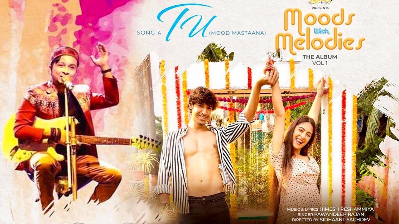 Pawandeep Rajan New Song | Tu (Mood Mastaana) Ft Pawandeep Rajan | Himesh Reshammiya Melodies
