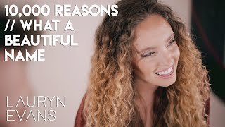 Download 10,000 Reasons / What A Beautiful Name | Lauryn Evans Mp3 and Videos