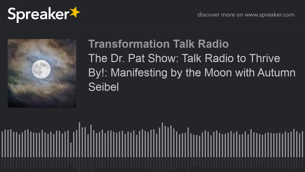 The Dr. Pat Show: Talk Radio to Thrive By!: Manifesting by the Moon with Autumn Seibel
