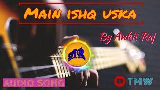 MAIN ISHQ USKA - VAADA | FT. ANKIT RAJ | NEW VERSION SONG | THE MUSICAL WORLD OF ANKIT RAJ