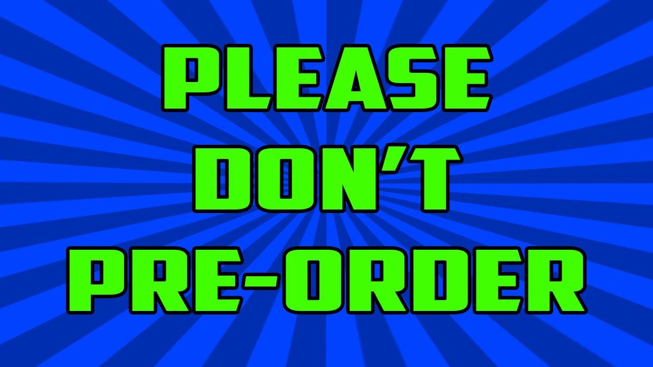 DON'T PRE-ORDER