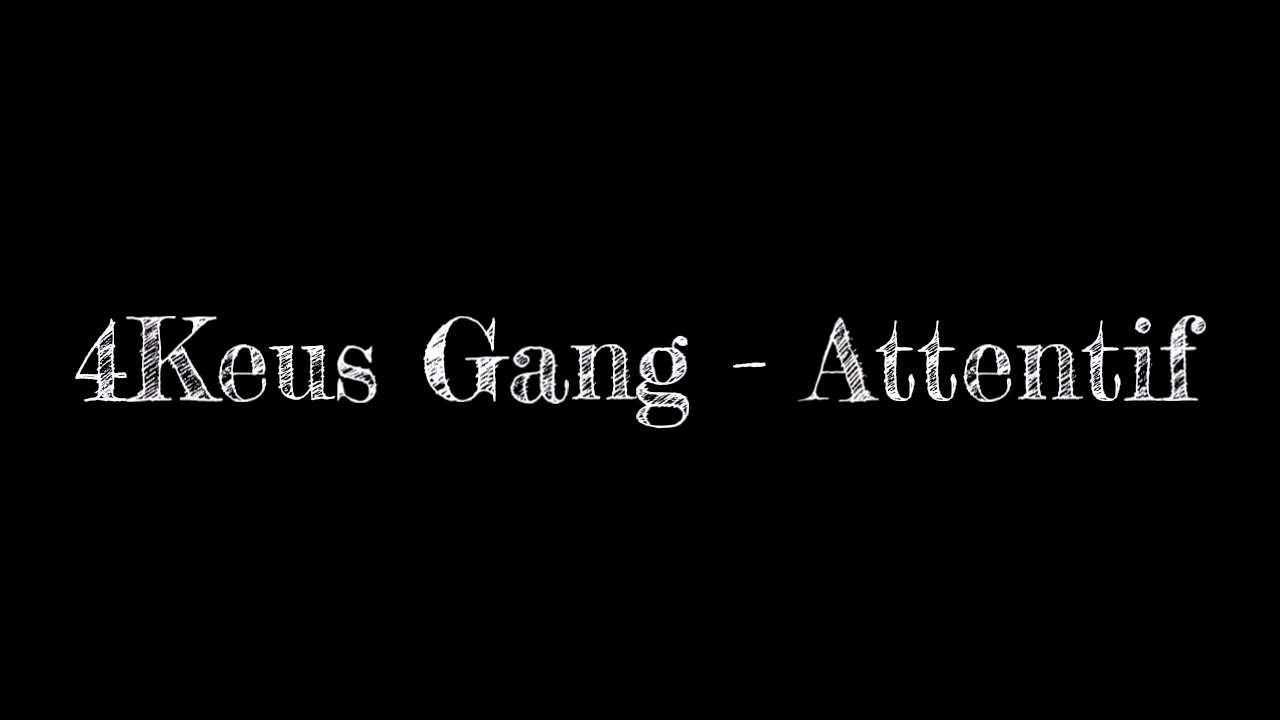 4keus gang attentif