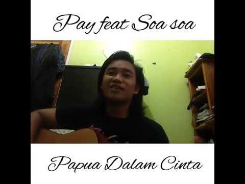 Papua dalam cinta - pay feat soa soa (cover)