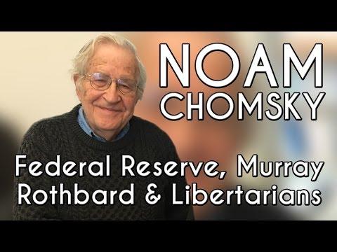 Noam Chomsky on the Federal Reserve, Murray Rothbard & Libertarians