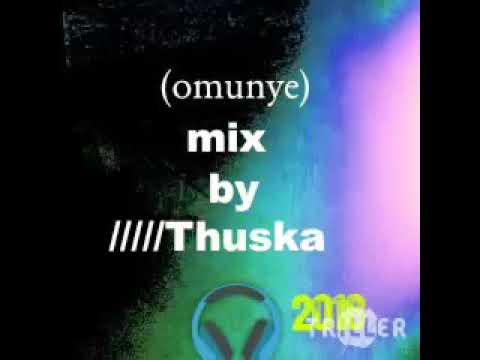 OMUNYE remix (Thuska )