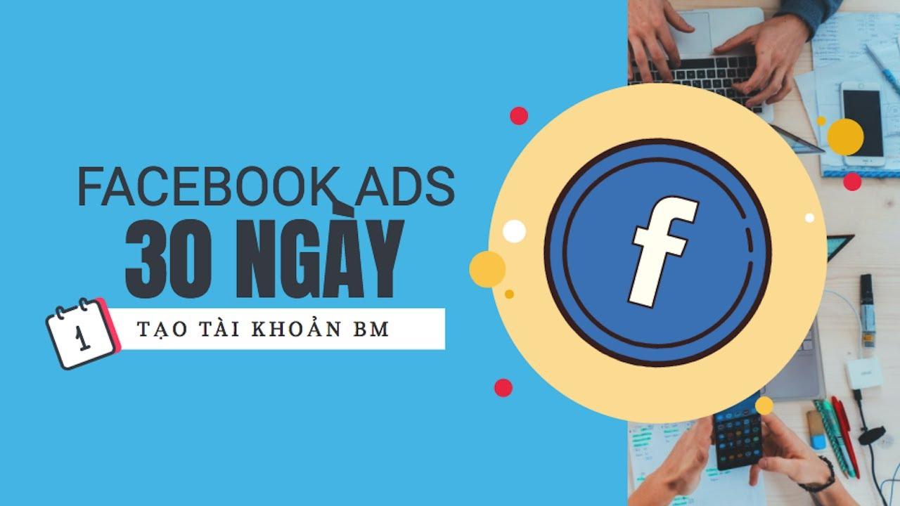 Học Facebook Ads Từ Cơ Bản Đến Nâng Cao – Bài 1: Tạo Tài Khoản BM