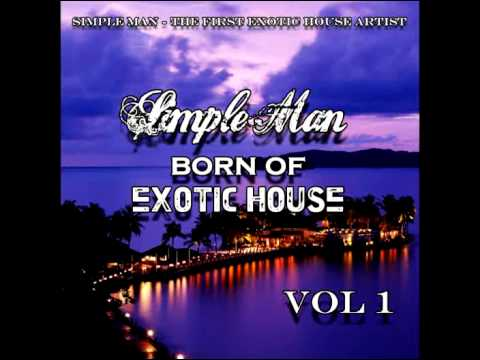 Simple Man - Born Of Exotic House Vol 1 (mix)