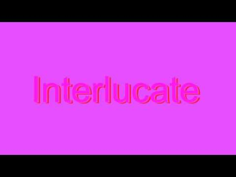 How to Pronounce Interlucate