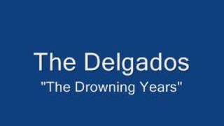 "The Delgados-""The Drowning Years"""