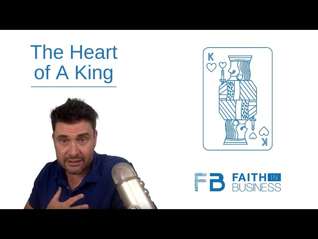 The Heart of a King   Faith in Business