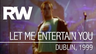 Robbie Williams   Let Me Entertain You   Live in Dublin 1999