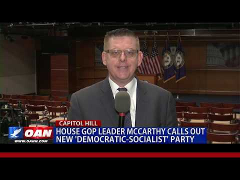 House GOP leader McCarthy calls out new 'Democratic-Socialist' Party