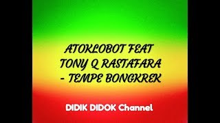 Download Mp3 Atoklobot feat Tony Q Rastafara Tempe bongkrek