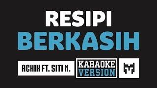 [ Karaoke ] Achik Spin Ft. Siti Nordiana - Resipi Berkasih