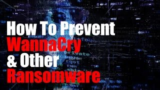 How to Prevent WannaCry and other Ransomware