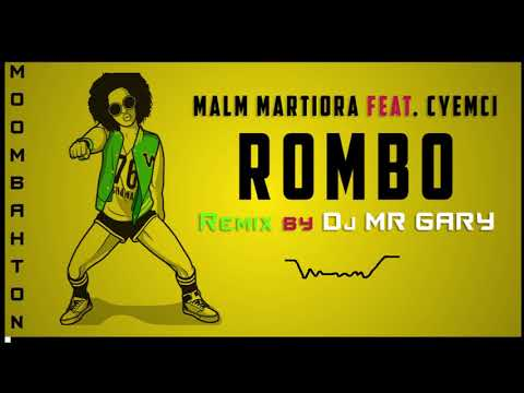 Malm Martiora feat  Cyemci -   ROMBO [REMIX by Dj Mr Gary] 2018