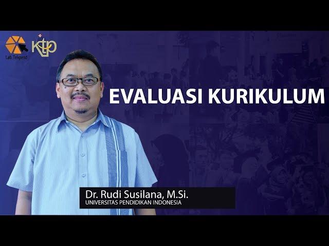 Evaluasi Kurikulum | Dr. Rudi Susilana, M.Si.