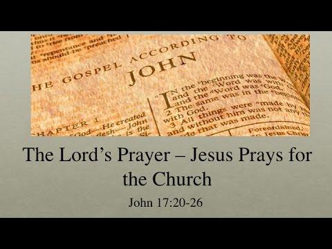 The Lord 39 S Prayer Jesus Prays For The Church John 17 20 26 Youtube