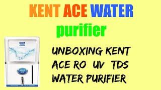 UNBOXING KENT ACE RO+UV+UF+TDS water purifier
