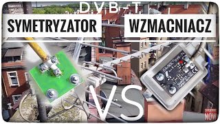 Symetryzator czy Wzmacniacz do Telewizji Naziemnej DVB-T? PORADNIK