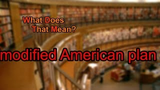 What does modified American plan mean?