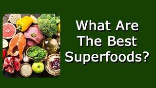 "What Are The Best ""Superfoods?"""