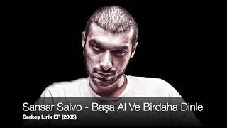 Sansar Salvo - Başa Al Ve Birdaha Dinle (Serkeş Lirik EP 2005) Resimi