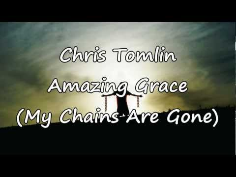 Chris Tomlin  Amazing Grace, My Chains Are Gone with lyrics