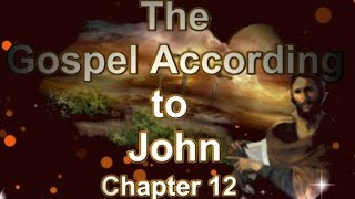 The Gospel According to John Chapter 12