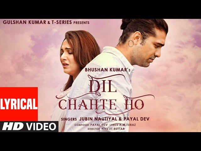 Dil Chahte Ho (LYRICAL) Jubin Nautiyal, Mandy Takhar | Payal Dev, AM Turaz |Navjit B | Bhushan Kumar