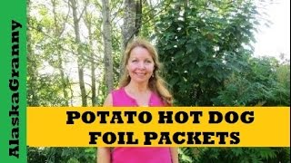 Foil Packet Potato Hot Dogs For Grill Or Campfire
