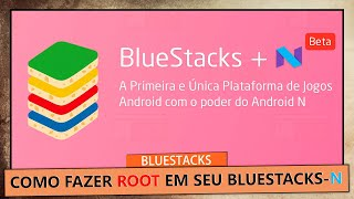 BLUESTACKS: COMO FAZER ROOT NO BLUESTACKS-N ver.2018