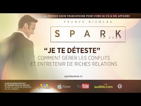 Comment gérer ses conflits et enrichir ses relations - SPARK LE SHOW par Franck Nicolas