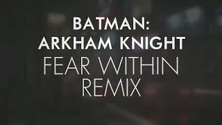 Batman: Arkham Knight - Fear Within [MUSIC REMIX]