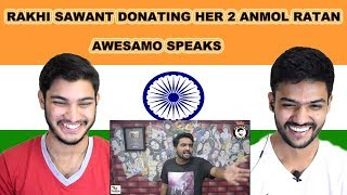 Indian reaction on RAKHI SAWANT DONATING HER DO ANMOL RATAN | AWESAMO SPEAKS | Swaggy d