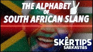LEARN THE ALPHABET WITH SOUTH AFRICAN SLANG | skêrtips/sarkasties