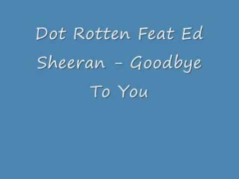 Dot Rotten Feat Ed Sheeran - Goodbye To You