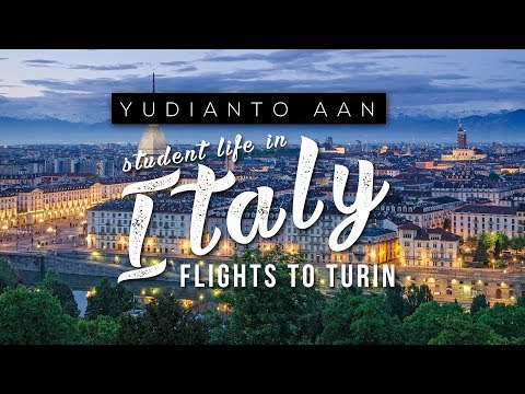 STUDENT LIFE IN ITALY - FLIGHTS TO TURIN | YUDIANTO AAN