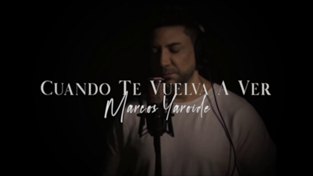 Marcos Yaroide - Cuando Te Vuelva A Ver (Video Lyric)