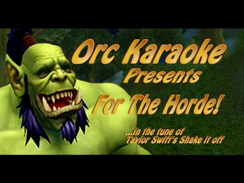 Orc Karaoke: For the Horde - Taylor Swift parody