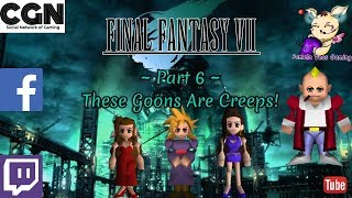 Final Fantasy VII - Part 6 - These Goons Are Creeps!