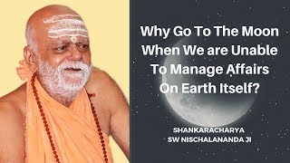 Why Go To The Moon When We are Unable to Manage Affairs on Earth itself?