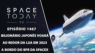 Bilionário Japonês Voará Ao Redor da Lua em 2023 A Bordo do BFR da SpaceX - Space Today TV Ep.1467