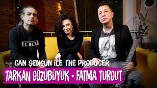 Tarkan Gozubuyuk Fatma Turgut - Can Sengun ile The Producer