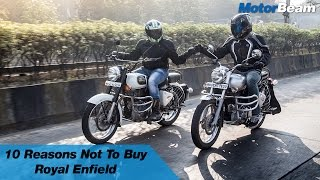 10 Reasons Not To Buy Royal Enfield | MotorBeam