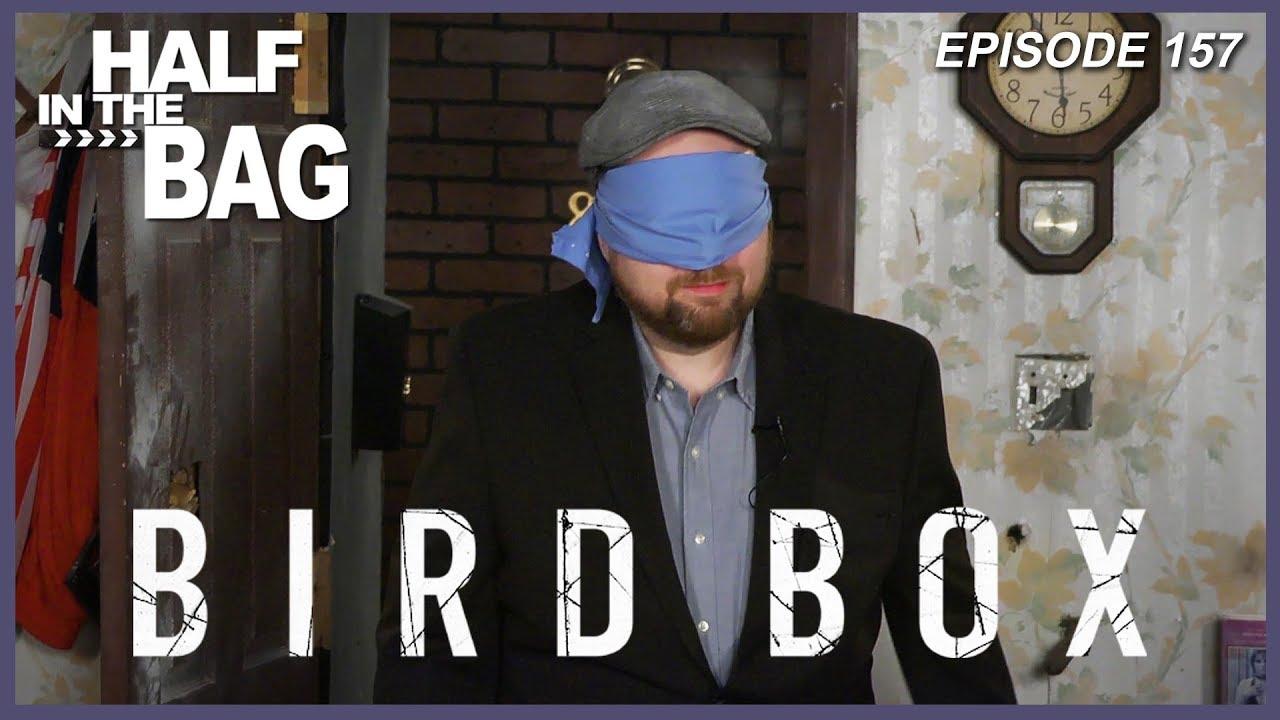 Half In The Bag Episode 157 Bird Box Youtube